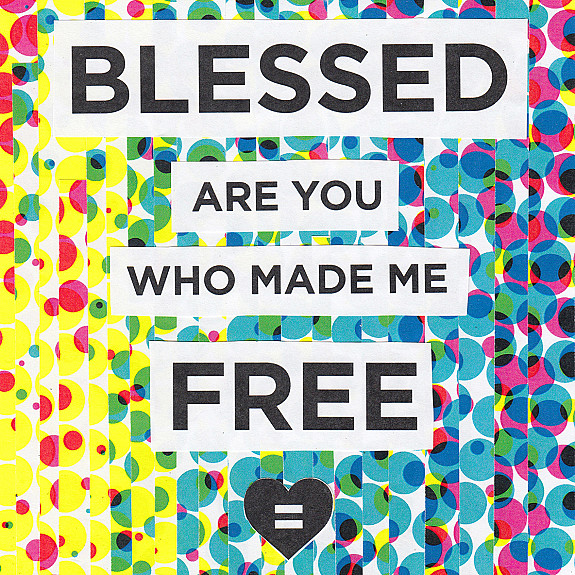 Blessed are you who made me free
