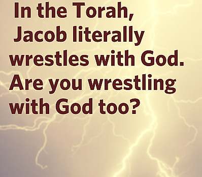 Are you wrestling with God too?