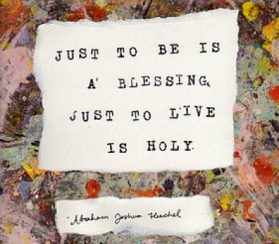 Just to be is a blessing . . . . .