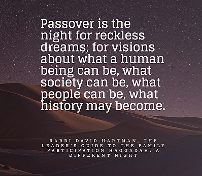 Passover is the night for reckless dreams