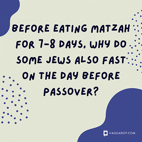 The Fast Before Passover